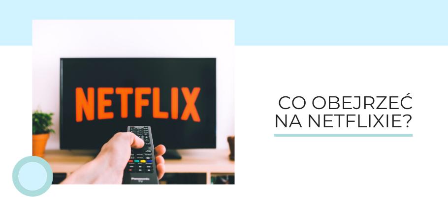 Co obejrzeć na Netflixie?